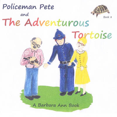 Policeman Pete Books: Book 8: Policeman Pete and the Adventurous Tortoise - Policeman Pete (Book)