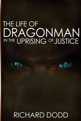 The Life of Dragonman: In the Uprising of Justice (Paperback)