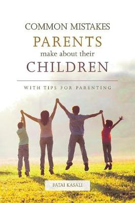 Common Mistakes Parents Make about Their Children: With Tips for Parenting (Paperback)