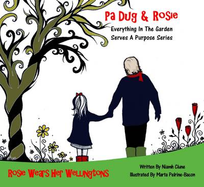 Rosie Wears Her Wellingtons: Everything in the Garden Serves a Purpose - Pa Dug & Rosie in the Garden 1 (Paperback)