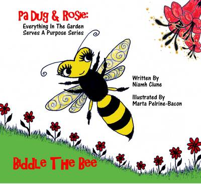 Biddle the Bee: Everything in the Garden Serves a Purpose - Pa Dug & Rosie in the Garden 3 (Paperback)
