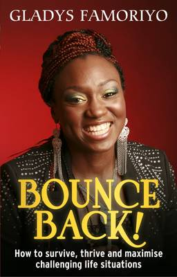 Bounce Back!: How to survive, thrive and maximise challenging life situations (Paperback)