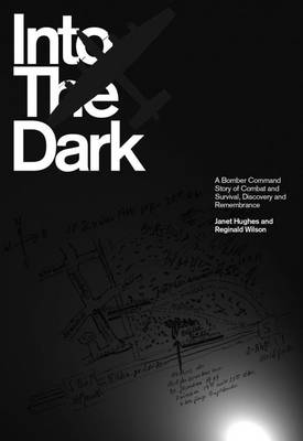 Into the Dark: A Bomber Command Story of Combat and Survival, Discovery and Remembrance (Hardback)
