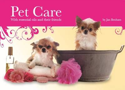 Pet Care: With Essential Oils and Their Friends (Paperback)