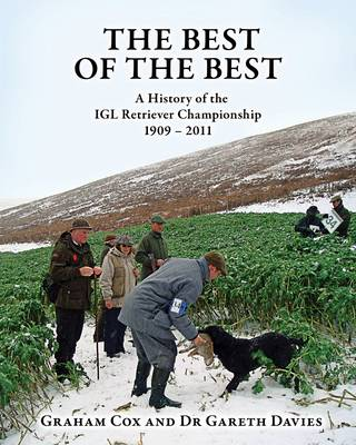 The Best of the Best: A History of the IGL Retriever Championship 1909-2011 (Hardback)