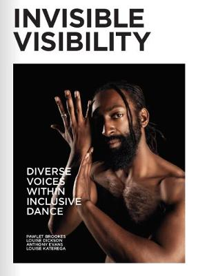 Invisible Visibility: Diverse Voices Within Inclusive Dance (Paperback)