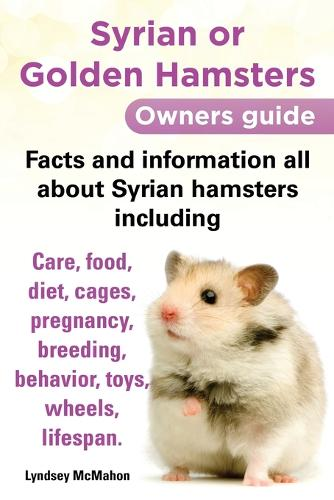 Syrian or Golden Hamsters: An Owners Guide - Facts and Information All About Syrian Hamsters (Paperback)