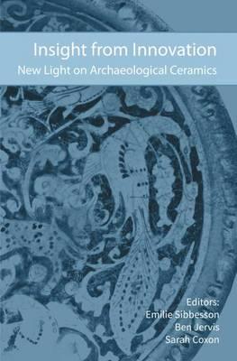Insight from Innovation: New Light on Archaeological Ceramics (Hardback)