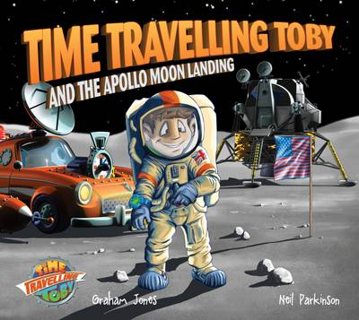 Time Travelling Toby And The Apollo Moon Landing - Time Travelling Toby 3 (Paperback)