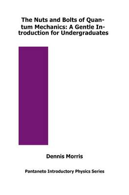 The Nuts and Bolts of Quantum Mechanics: A Gentle Introduction for Undergraduates - Pantaneto Introductory Physics Series (Paperback)