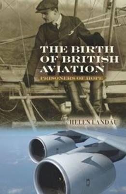 The Birth of British Aviation: Prisoners of Hope (Paperback)
