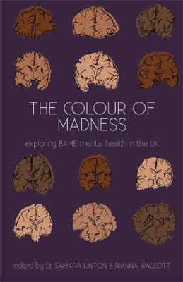 The Colour Of Madness Anthology: Exploring BAME mental health in the UK (Paperback)