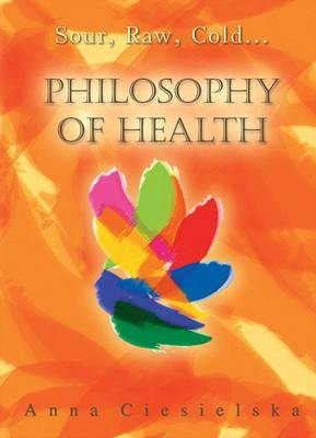 Philosophy of Health: Sour, Raw, Cold ... - Philosophy of Health, Life, Flavours (Paperback)