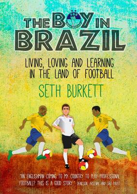 The Boy in Brazil: Living, Loving and Learning  in the Land of Football (Paperback)
