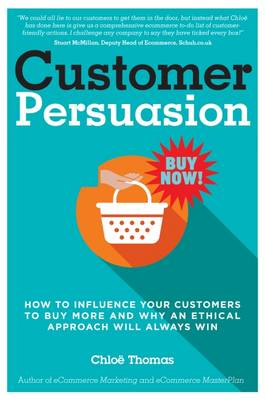 Customer Persuasion: How to Influence your Customers to Buy More and Why an Ethical Approach Will Always Win (Paperback)