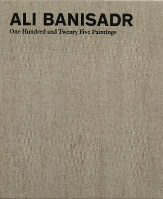 Ali Banisadr: One Hundred and Twenty Five Paintings (Hardback)