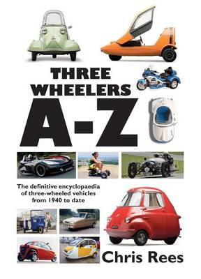 Three-Wheelers A-Z: The Definitive Encyclopaedia of Three-wheeled Vehicles from 1940 to Date (Hardback)
