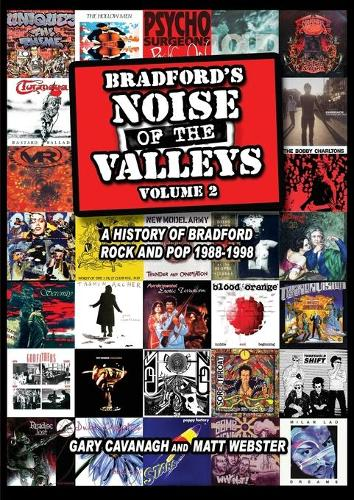 Bradford's Noise of the Valleys: Volume 2: A History of Bradford Rock and Pop 1988 -1998 (Paperback)