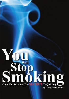 You Will Stop Smoking: Once You Discover the Secret to Quitting (Paperback)