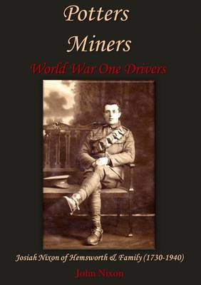 Potters, Miners, World War One Drivers: Josoah Nixon of Hemsworth & Family (1730-1940) (Hardback)