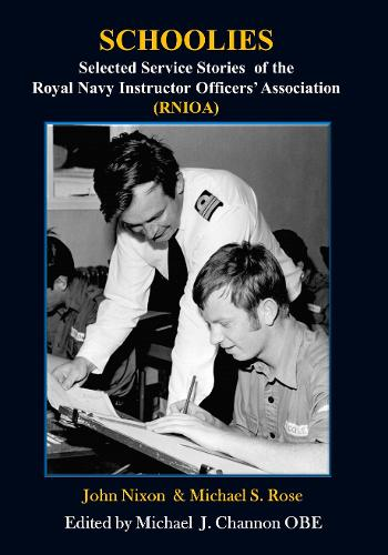 SCHOOLIES: Selected Service Stories of the Royal Navy Instructor Officers' Association (RNIOA) (Hardback)