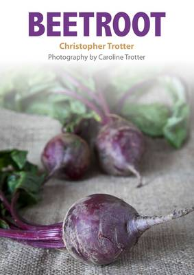 Beetroot: Christopher Trotter's little vegetable cook books 1 - Christopher Trotter's Little vegetable cook books 1 (Paperback)