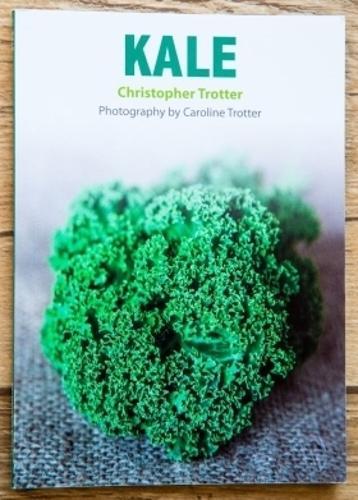 Kale: 30 recipes for preparing the wonderful brassica - Christopher Trotter's little vegetable cook books 3 (Paperback)