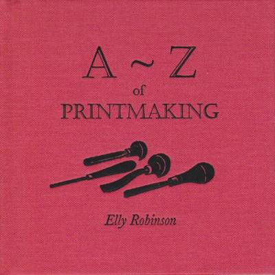 A Z of Printmaking: A Collector's Guide (Hardback)