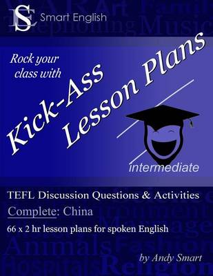 Kick-Ass Lesson Plans TEFL Discussion Questions & Activities - China: Teacher's Book Complete (Paperback)