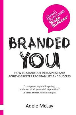Branded You: How to Stand Out in Business and Achieve Greater Profitability and Success (Paperback)