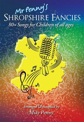 Mr Penny's Shropshire Fancies: 80+ Songs for Children of All Ages (Paperback)