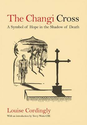 The Changi Cross: A Symbol of Hope in the Shadow of Death (Paperback)