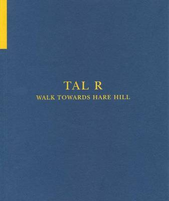 Tal R - Walk Towards Hare Hill (Paperback)
