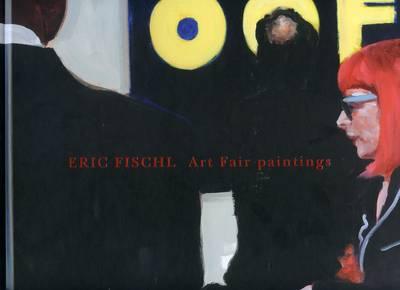 Eric Fischl - Art Fair Paintings (Hardback)