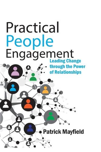 Practical People Engagement: Leading Change through the Power of Relationships (Paperback)