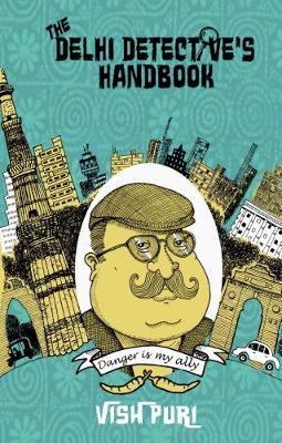 The Delhi Detective's Handbook: Vish Puri's Guide to Operating as a Private Investigator in India (Hardback)