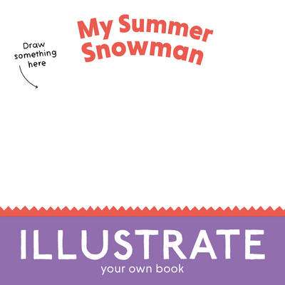 My Summer Snowman: Illustrate Your Own Book! - Curved House Kids: Make Your Own Books (Paperback)