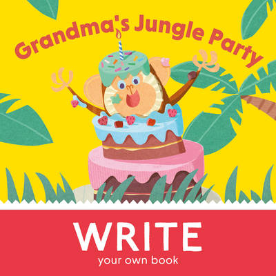 Grandma's Jungle Party: Write You Own Book! - Curved House Kids: Make Your Own Books (Paperback)