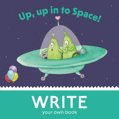 Up, Up, in to Space!: Write Your Own Book! - Curved House Kids: Make Your Own Books (Paperback)