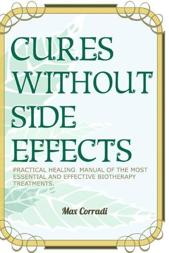 Cures without side effects: Practical healing manual of the most essential and effective biotherapy treatments (Paperback)