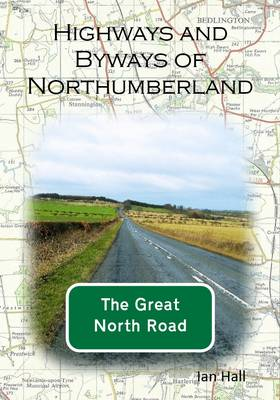 Highways and Byways of Northumberland: The Great North Road (Paperback)