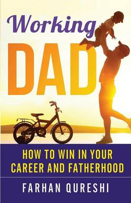 Working Dad - How to Win in Your Career and Fatherhood (Paperback)