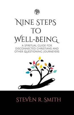 Nine Steps to Well-Being: A Spiritual Guide for Disconnected Christians and Other Questioning Journey's (Paperback)