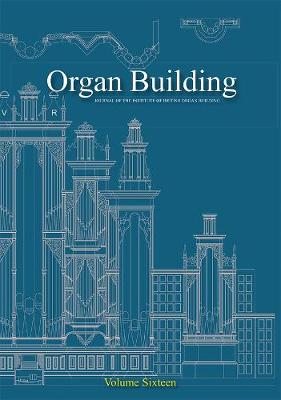Organ Organ Building Volume Fourteen: The Journal of the Institute of British Oran Building - The Journal of the Institute of British Organ Building 14 (Paperback)