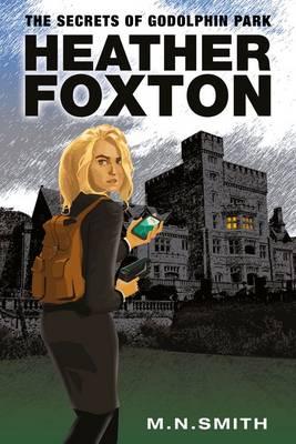 Heather Foxton: the Secret of Godolphin Park - Adventures of Heather Foxton 1 (Paperback)