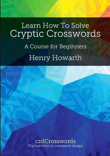 Learn How to Solve Cryptic Crosswords: A Course for Beginners (Paperback)