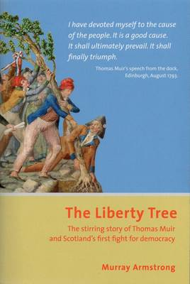 The Liberty Tree: The Stirring Story of Thomas Muir and Scotland's First Fight for Democracy (Paperback)