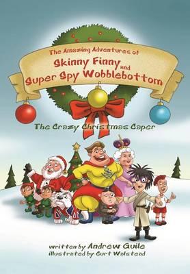 The Amazing Adventures of Skinny Finny and Super Spy Wobblebottom: The Crazy Christmas Caper (Hardback)