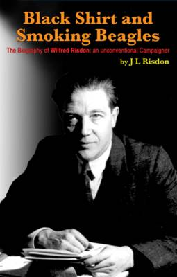 Black Shirt and Smoking Beagles: The Biography of Wilfred Risdon: an Unconventional Campaigner (Paperback)