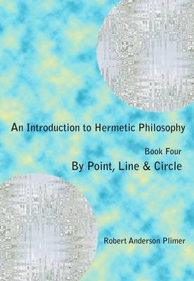 By Point Line & Circle - An Introduction to Hermetic Philosophy 4 (Paperback)